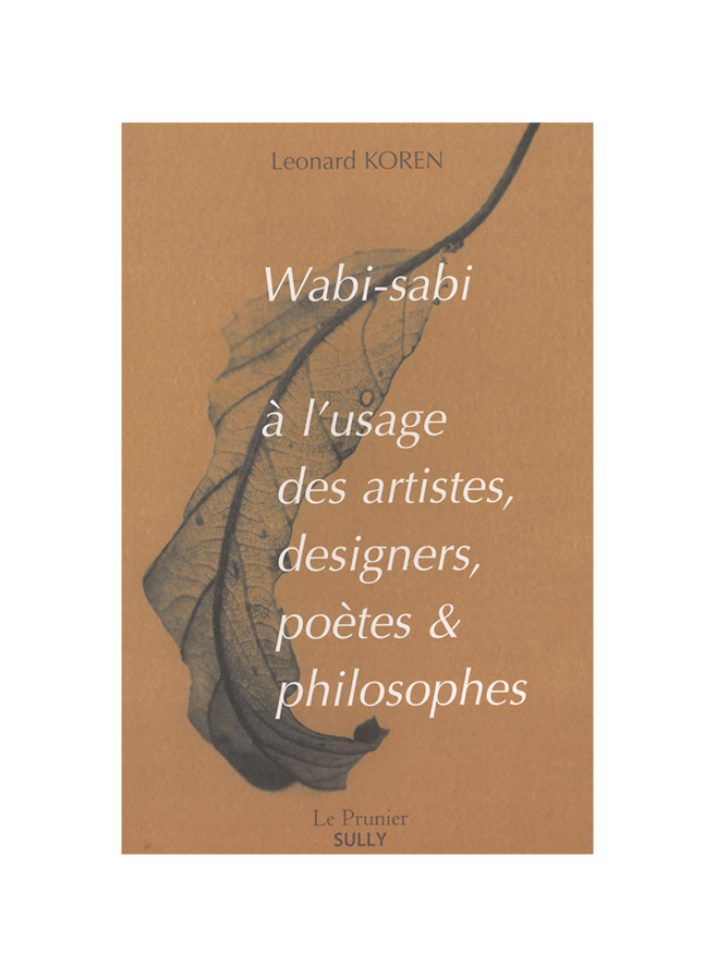 Wabi-sabi à l'usage des artistes, designers, poètes & philosophes.
